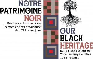 Our Black Heritage: Early Black Settlers of York-Sunbury Counties 1783-Present